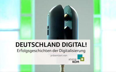 atene KOM präsentiert die siebte Folge: DEUTSCHLAND DIGITAL! Erfolgsgeschichten der Digitalisierung
